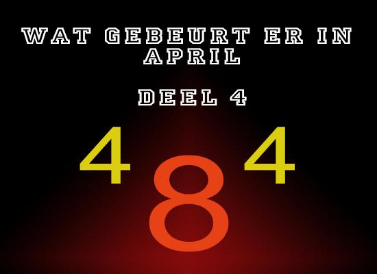 Wat gebeurt er in april? Deel 4